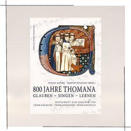 Thomanerchor Leipzig: 800 Jahre THOMANA <br> (offizielle Festschrift)