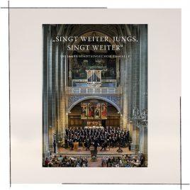 """""""Singt weiter, Jungs, singt weiter"""" <br> 900 Jahre Stadtsingechor zu Halle"""