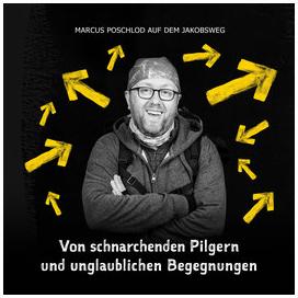 Von schnarchenden Pilgern und unglaublichen Begegnungen – Marcus Poschlod auf dem Jakobsweg