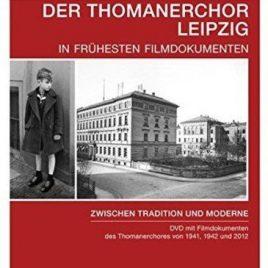 Der Thomanerchor Leipzig in frühesten Filmdokumenten – Zwischen Tradition und Moderne
